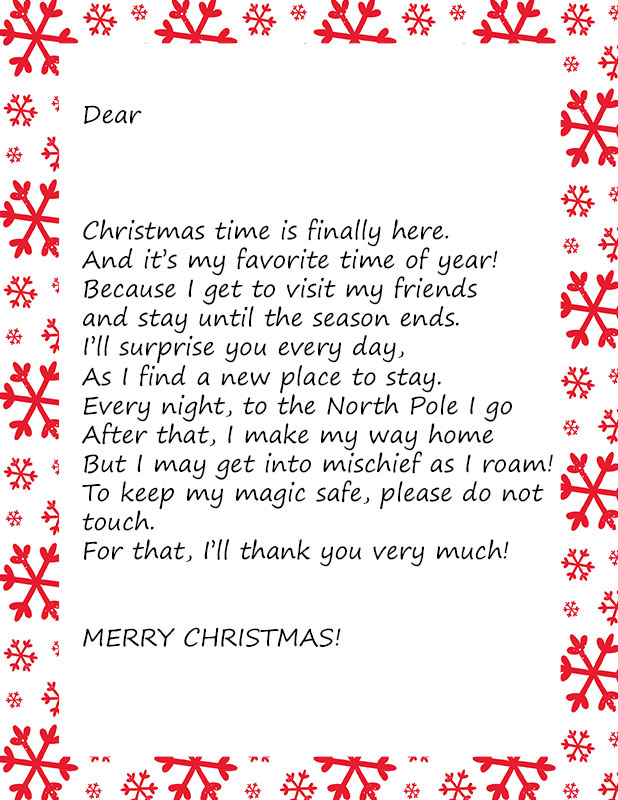 "Picture of the Elf arrival letter. Red snowflakes on the background of the letter and the letter says ""Dear blank, Christmas time is finally here. And it's my favorite time of year! Because I get to visit my friendsand stay until the season ends. I'll surprise you every day, As I find a new place to stay. Every night, to the North Pole I go After that, I make my way home But I may get into mischief as I roam! To keep my magic safe, please do not touch. For that, I'll thank you very much! MERRY CHRISTMAS!"